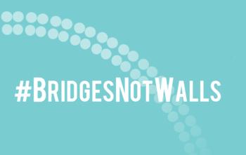 bRIGDE NOT WALLS
